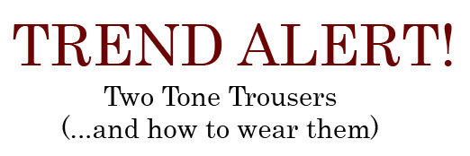 Trend Alert! Two Tone Trousers and how to wear them